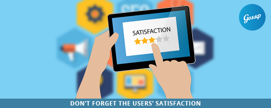 Don't forget the users' satisfaction